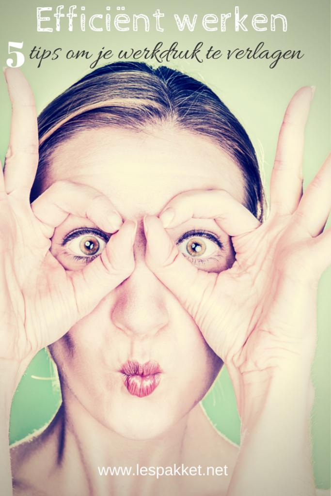 Efficiënt werken - 5 tips om je werkdruk te verlagen - Lespakket