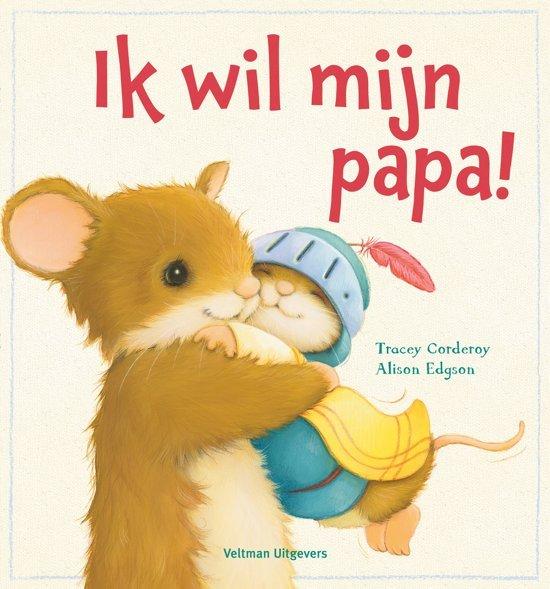 Ik wil mijn papa - Boeken over vaders en moeders - Juf Bianca